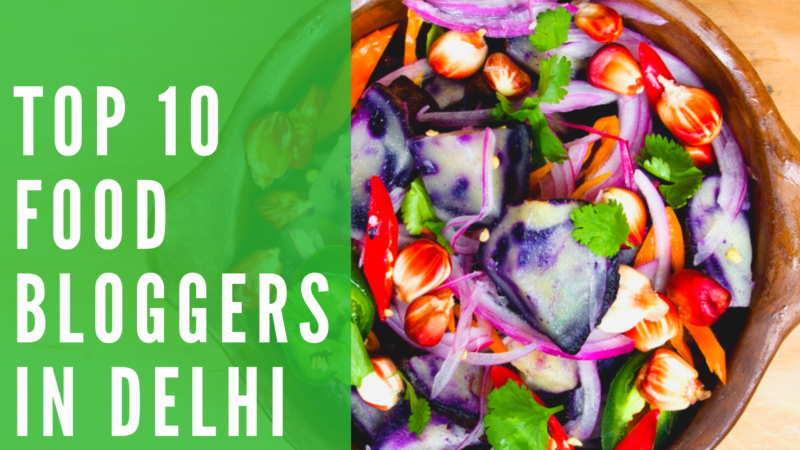 Top 10 food bloggers in Delhi