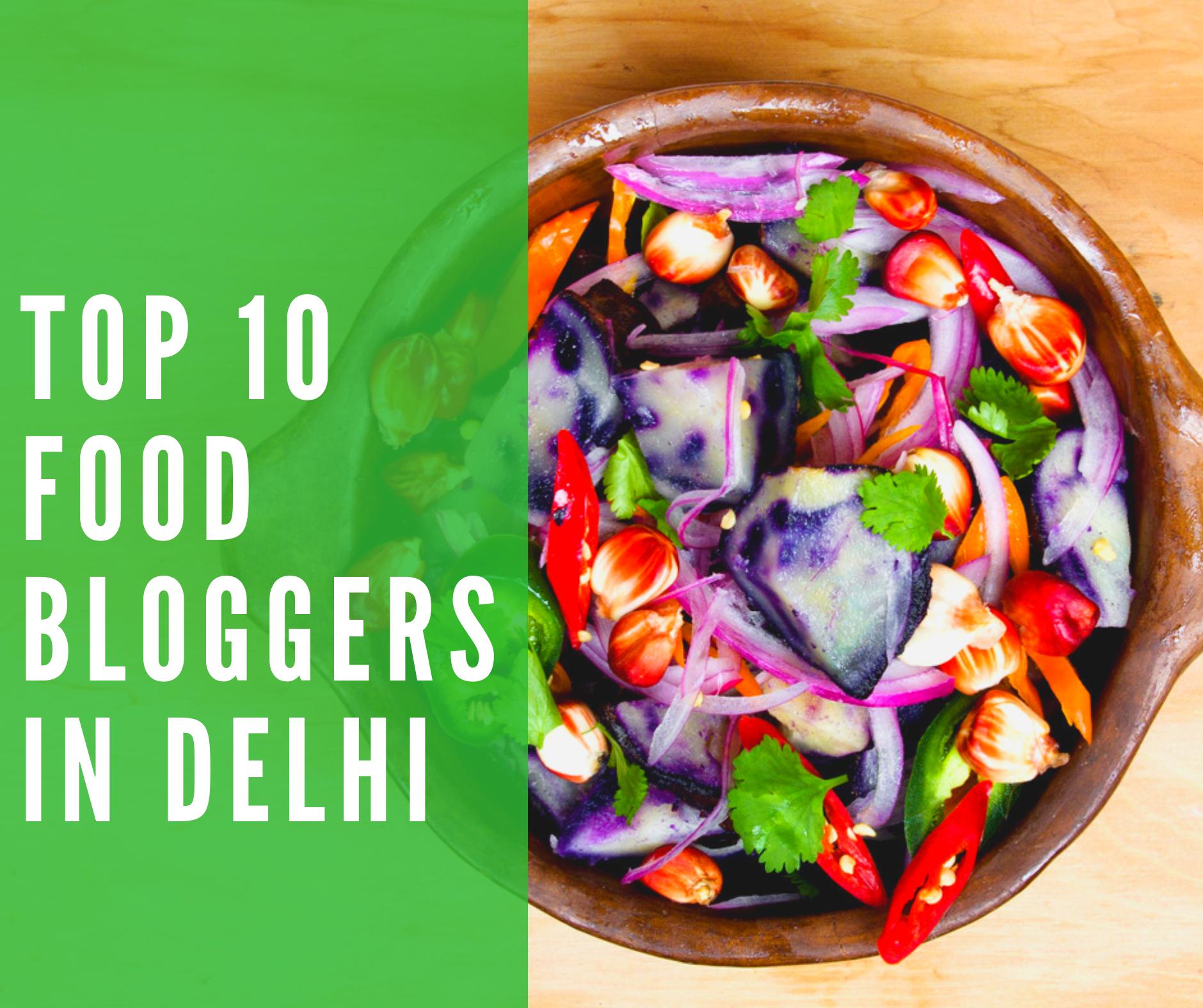 Top 10 food bloggers in Delhi